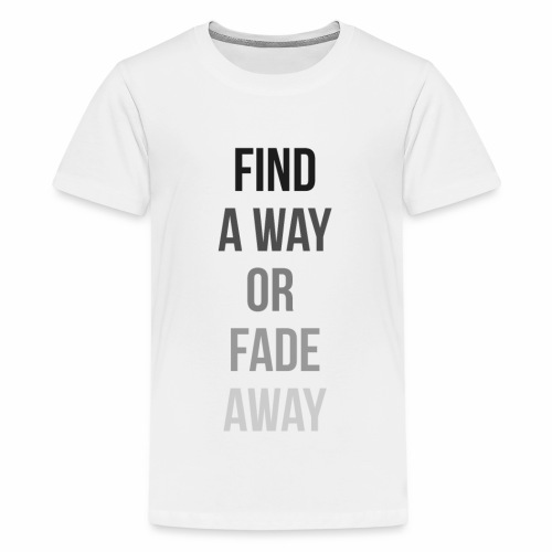 FIND A WAY OR FADE AWAY Limited Edition - Kids' Premium T-Shirt