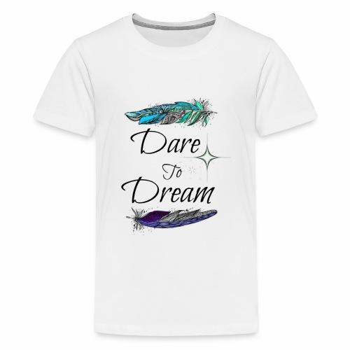 Dare-To-Dream - Kids' Premium T-Shirt
