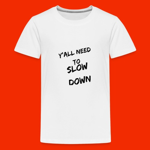 Y'all Need To Slow Down - Kids' Premium T-Shirt