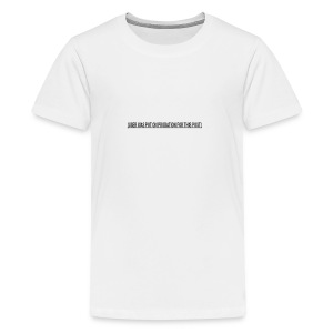 (USER WAS PUT ON PROBATION FOR THIS POST) - Kids' Premium T-Shirt