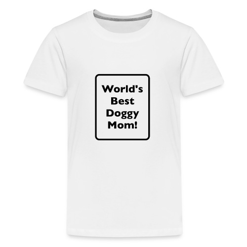 World's Best Doggy Mom! - Kids' Premium T-Shirt
