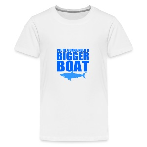 We're Gonna Need a Bigger Boat - Kids' Premium T-Shirt