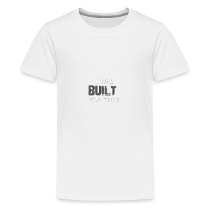 I_was_BUILT_t-shirt - Kids' Premium T-Shirt