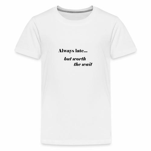 Late But Worth It - Kids' Premium T-Shirt