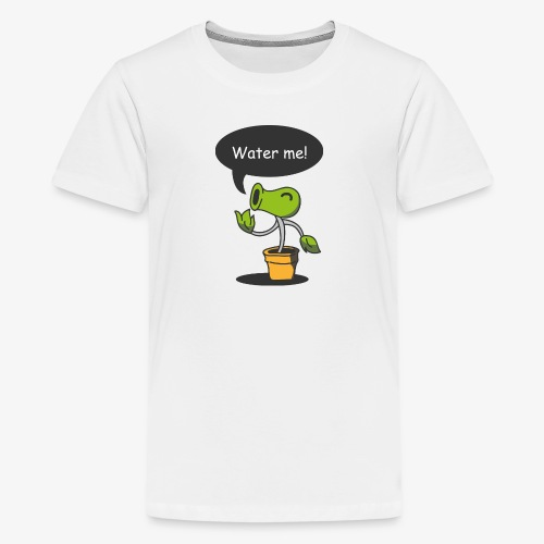 Water Me! Hydrate Your Life! - Kids' Premium T-Shirt