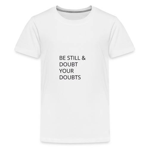 Be Still & Doubt Your Doubts - Kids' Premium T-Shirt