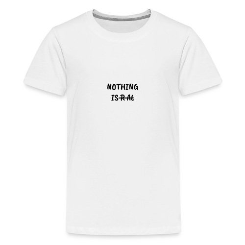 Nothing Is Real - Kids' Premium T-Shirt