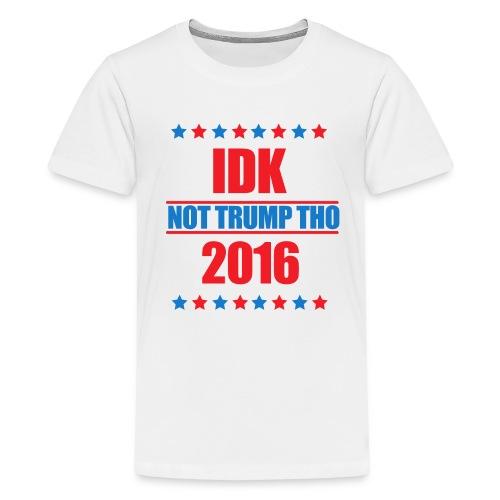 IDK Not Trump Tho - Kids' Premium T-Shirt