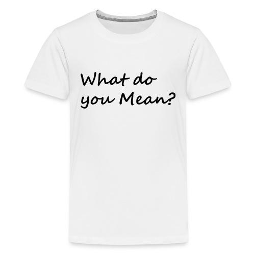 What do you Mean - Kids' Premium T-Shirt