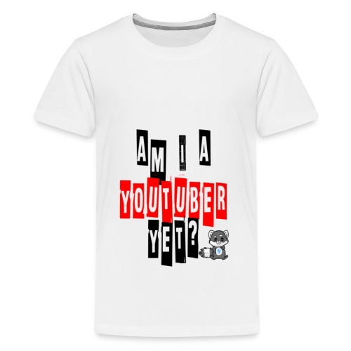 Am I A Youtuber Yet? - Kids' Premium T-Shirt