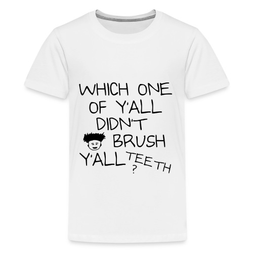 Which One Of Y'all Didn't Brush Y'all Teeth ? - Kids' Premium T-Shirt