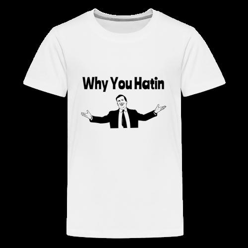 Why You Hatin - Kids' Premium T-Shirt