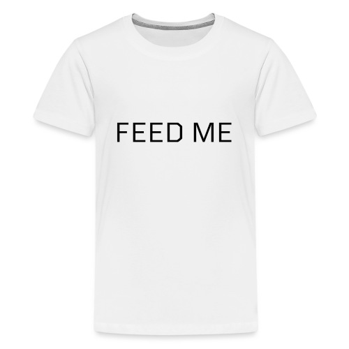 Feed Me - Kids' Premium T-Shirt