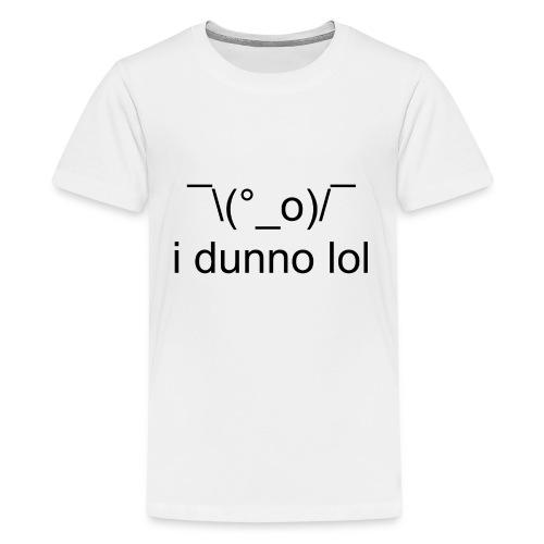 i dunno lol - Kids' Premium T-Shirt