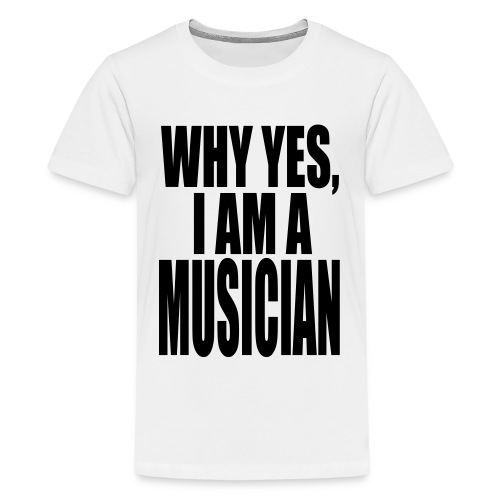 WHY YES I AM A MUSICIAN - Kids' Premium T-Shirt