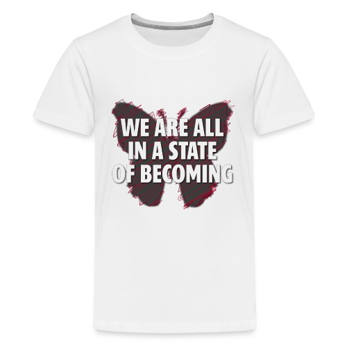 We are all in a state of Becoming, inspirational - Kids' Premium T-Shirt