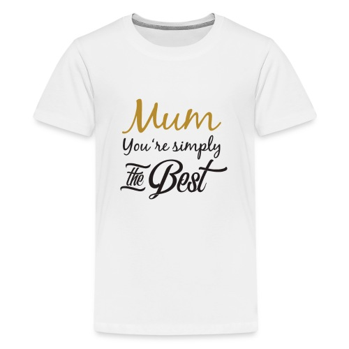 Mum You're Simply The Best - Funny Mother's Day - Kids' Premium T-Shirt