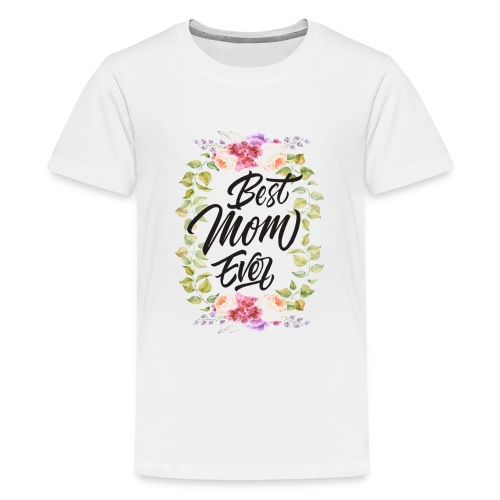 Best Mom Ever, Best Mother Ever, Best Mum Ever - Kids' Premium T-Shirt