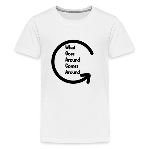 What Goes Around... Must Come Around - Kids' Premium T-Shirt