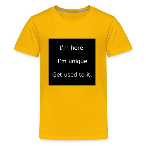 I'M HERE, I'M UNIQUE, GET USED TO IT. - Kids' Premium T-Shirt