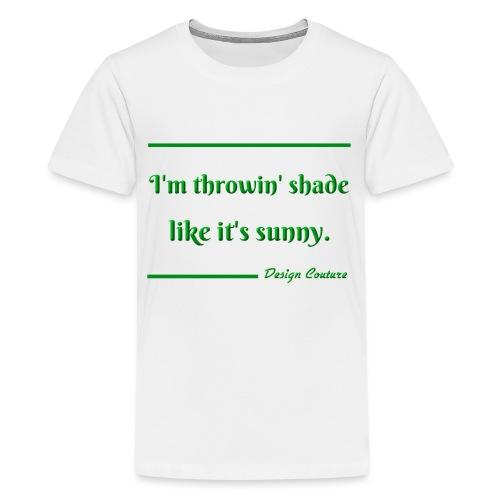 I M THROWIN SHADE GREEN - Kids' Premium T-Shirt