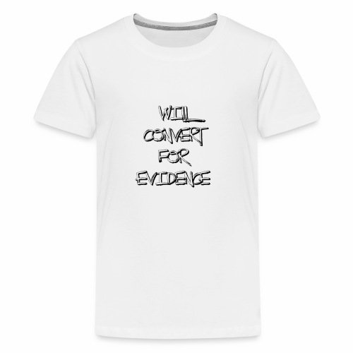 Will Convert for Evidence - Kids' Premium T-Shirt