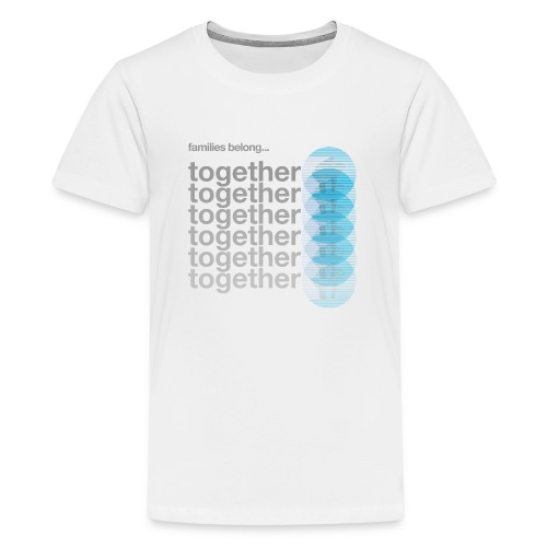 Families belong together - Kids' Premium T-Shirt