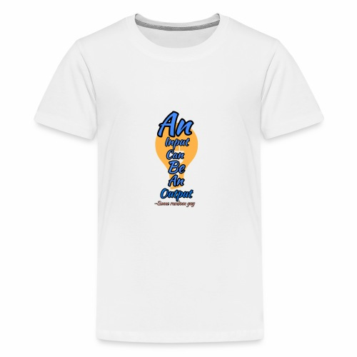 Your input can be another Person's Output - Kids' Premium T-Shirt