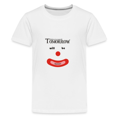 Tomorrow will be better - Kids' Premium T-Shirt