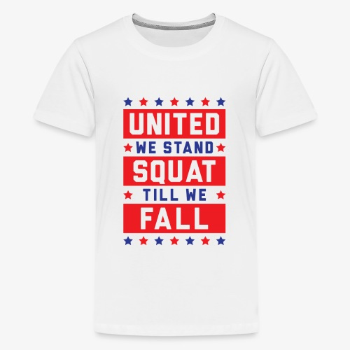 United We Stand, Squat Till We Fall - Kids' Premium T-Shirt
