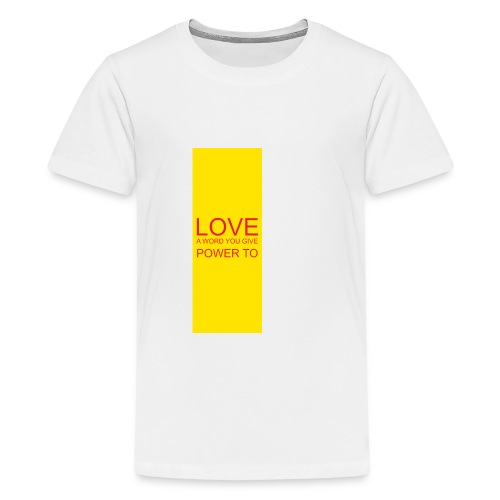 LOVE A WORD YOU GIVE POWER TO - Kids' Premium T-Shirt