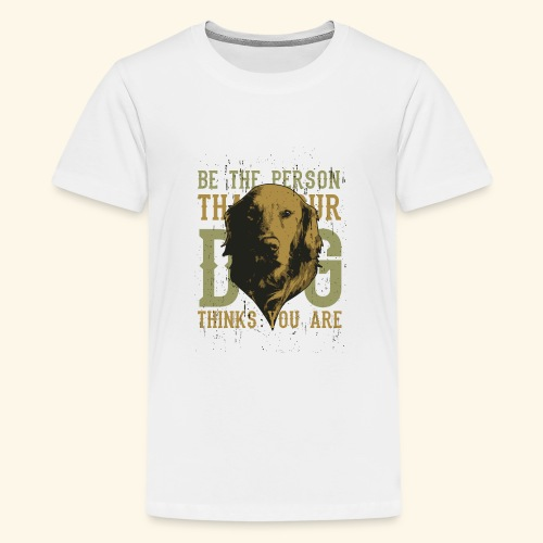 Be the person your dog thinks you are - Kids' Premium T-Shirt