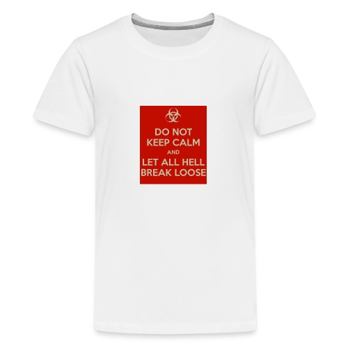 do-not-keep-calm-and-let-all-hell-break-loose - Kids' Premium T-Shirt