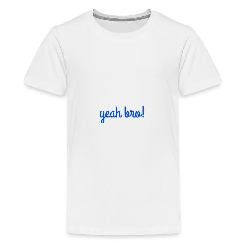 yeah bro - Kids' Premium T-Shirt
