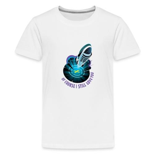 Of Course I Still Love You - Light - Kids' Premium T-Shirt