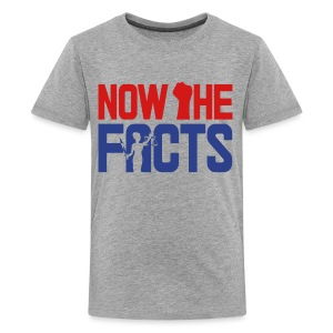 Now the Facts Gear - Kids' Premium T-Shirt