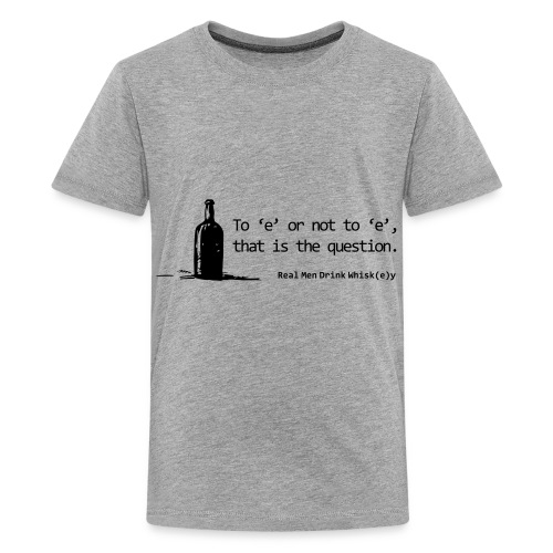 To 'e' or not to 'e': Real Men Drink Whiskey - Kids' Premium T-Shirt