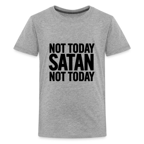 Not Today Satan - Kids' Premium T-Shirt