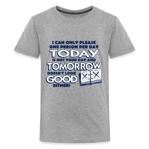 I Can Only Please One Person Per Day - Kids' Premium T-Shirt