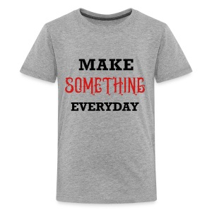 Make Something Everyday - Kids' Premium T-Shirt