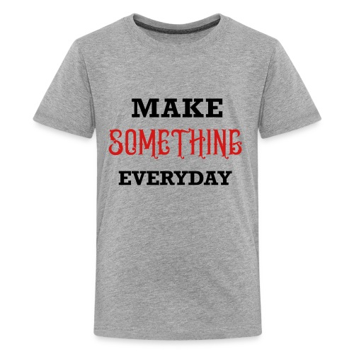 Make Something Everyday - Kids' Premium T-Shirt