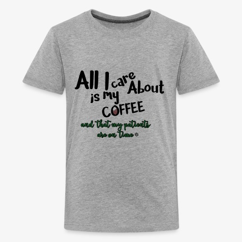 All I care about, coffee, patients on time - Kids' Premium T-Shirt