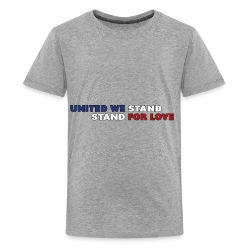 United We Stand. Stand For Love. - Kids' Premium T-Shirt