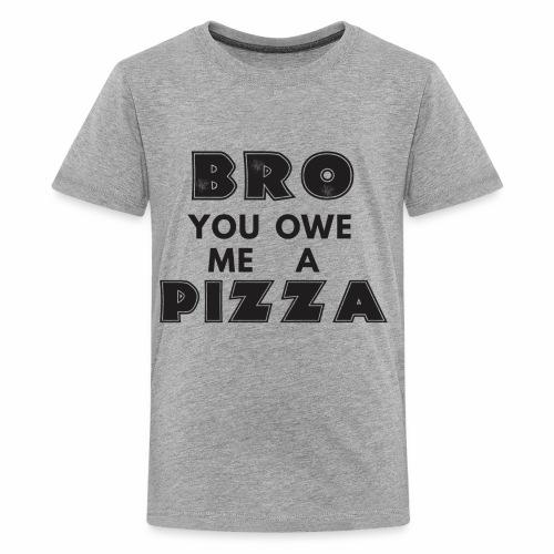 Bro You Owe Me A Pizza - Kids' Premium T-Shirt