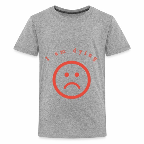 I am daying - Kids' Premium T-Shirt