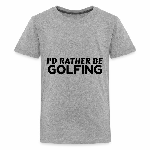 RATHER BE GOLFING - Kids' Premium T-Shirt