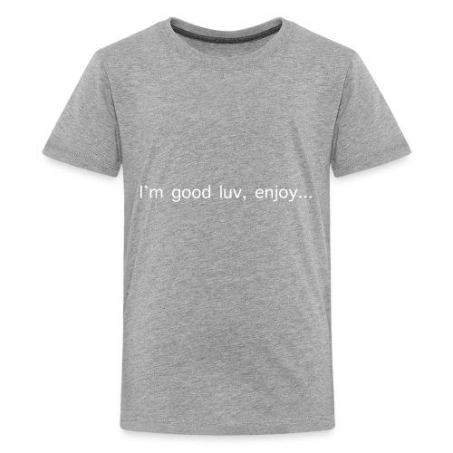 I'm good luv, enjoy in white - Kids' Premium T-Shirt