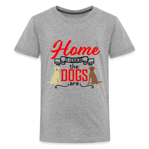 Home is Where the Dogs Are Labrador Retrievers - Kids' Premium T-Shirt