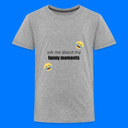 Ask Me About My Funny Moments - Kids' Premium T-Shirt