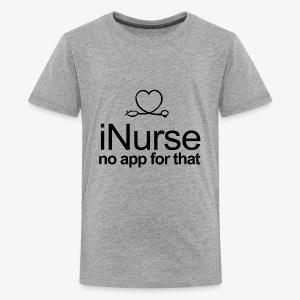 NURSE NO APP FOR THAT - Kids' Premium T-Shirt